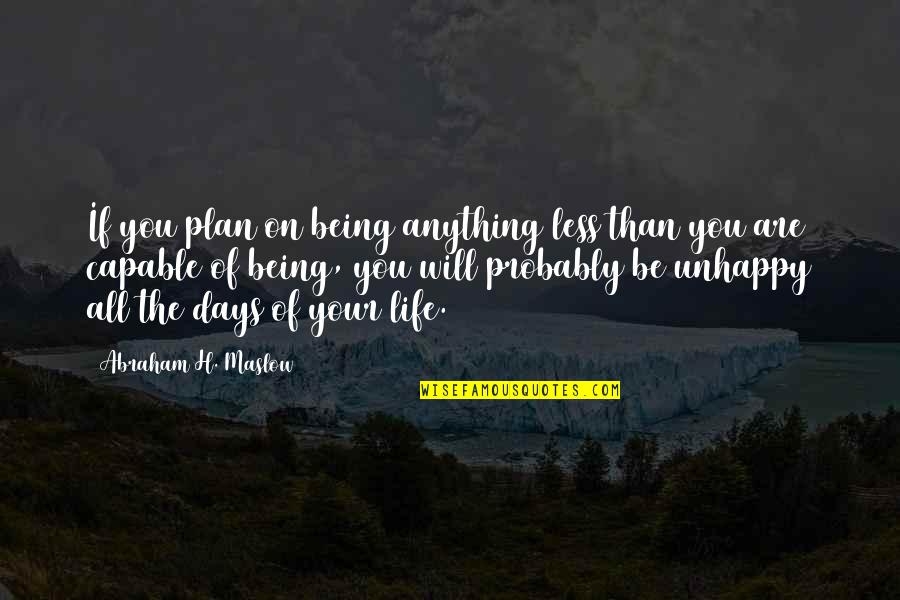 Jonas Valanciunas Quotes By Abraham H. Maslow: If you plan on being anything less than