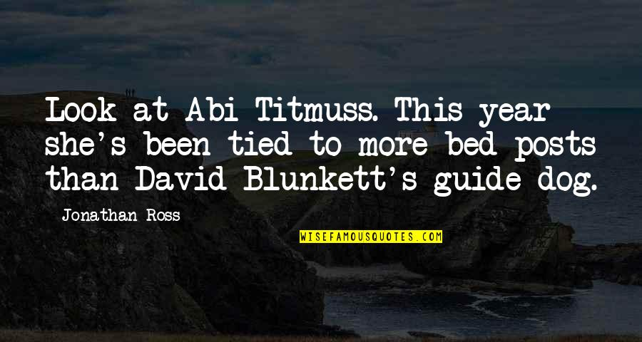 Jonathan And David Quotes By Jonathan Ross: Look at Abi Titmuss. This year she's been