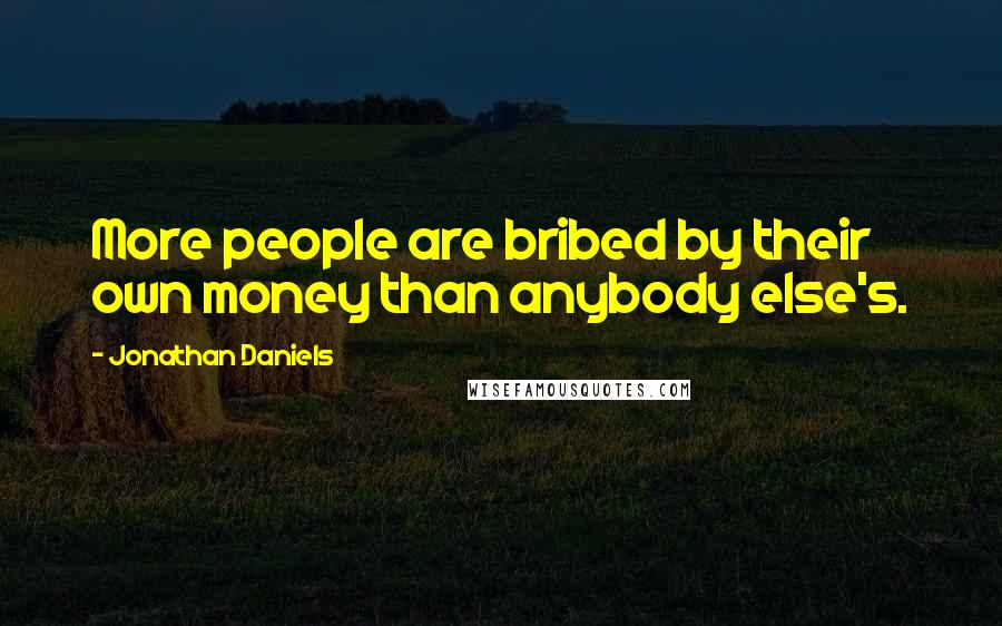 Jonathan Daniels quotes: More people are bribed by their own money than anybody else's.