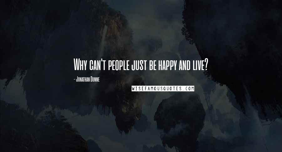 Jonathan Dunne quotes: Why can't people just be happy and live?