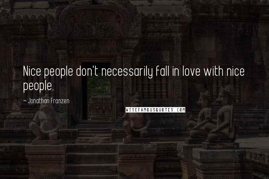 Jonathan Franzen quotes: Nice people don't necessarily fall in love with nice people.