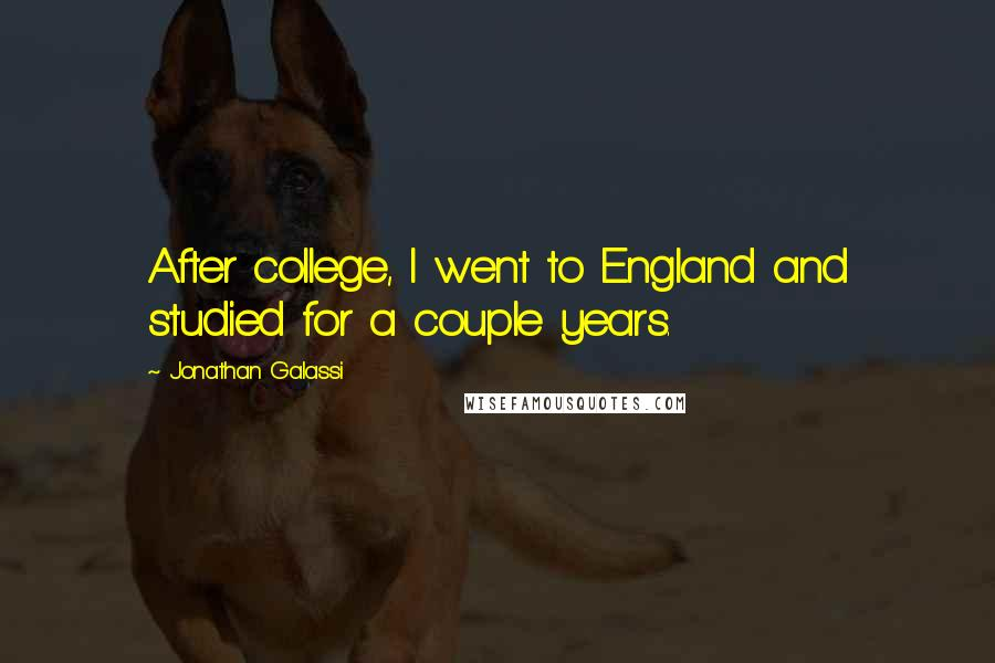 Jonathan Galassi quotes: After college, I went to England and studied for a couple years.