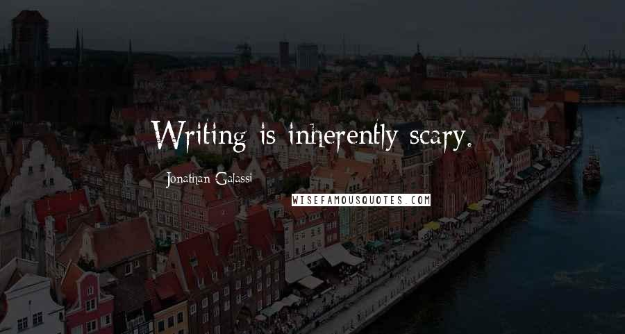 Jonathan Galassi quotes: Writing is inherently scary.