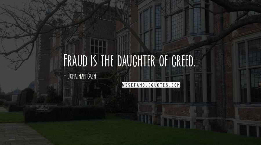 Jonathan Gash quotes: Fraud is the daughter of greed.