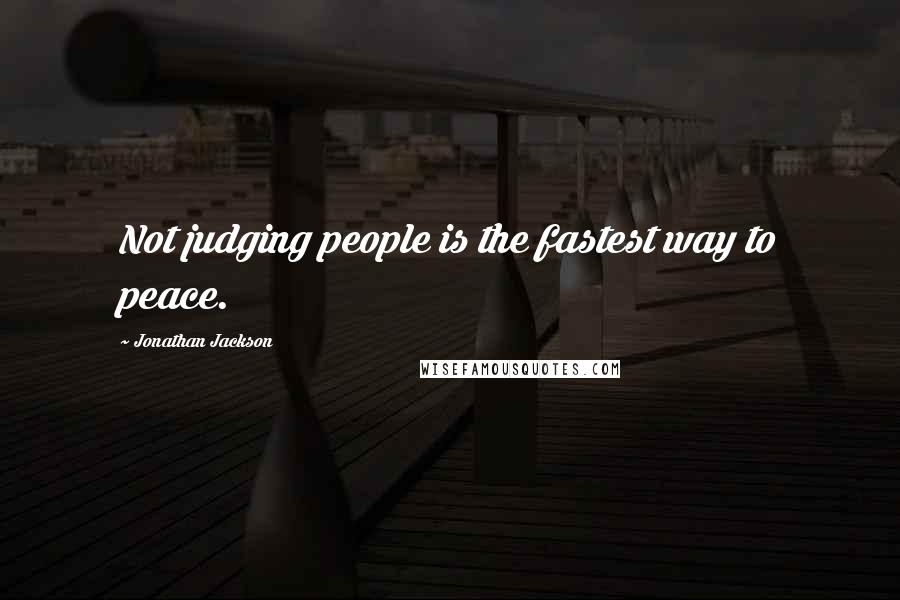 Jonathan Jackson quotes: Not judging people is the fastest way to peace.