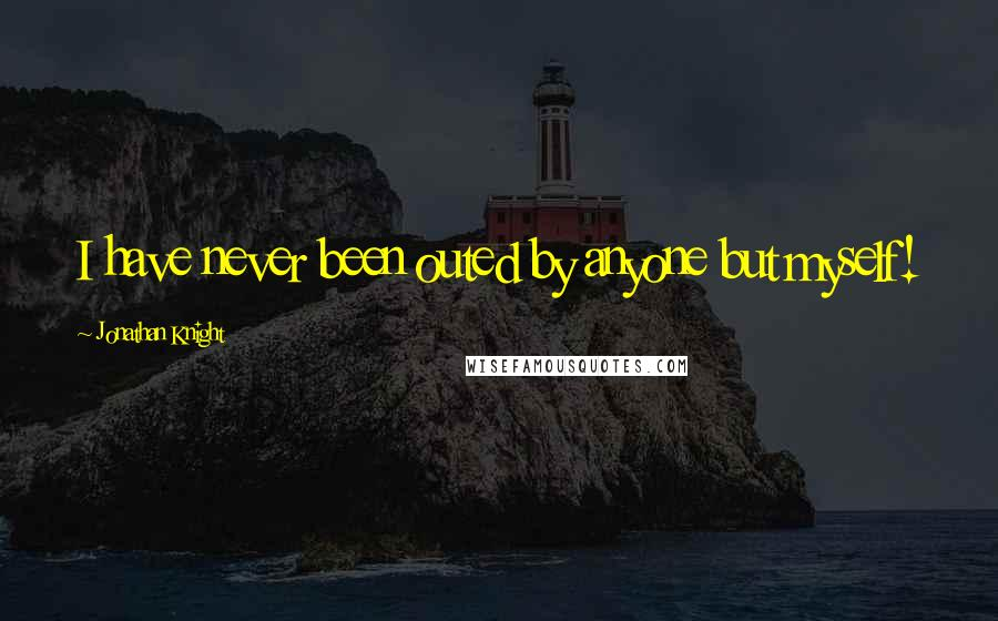 Jonathan Knight quotes: I have never been outed by anyone but myself!