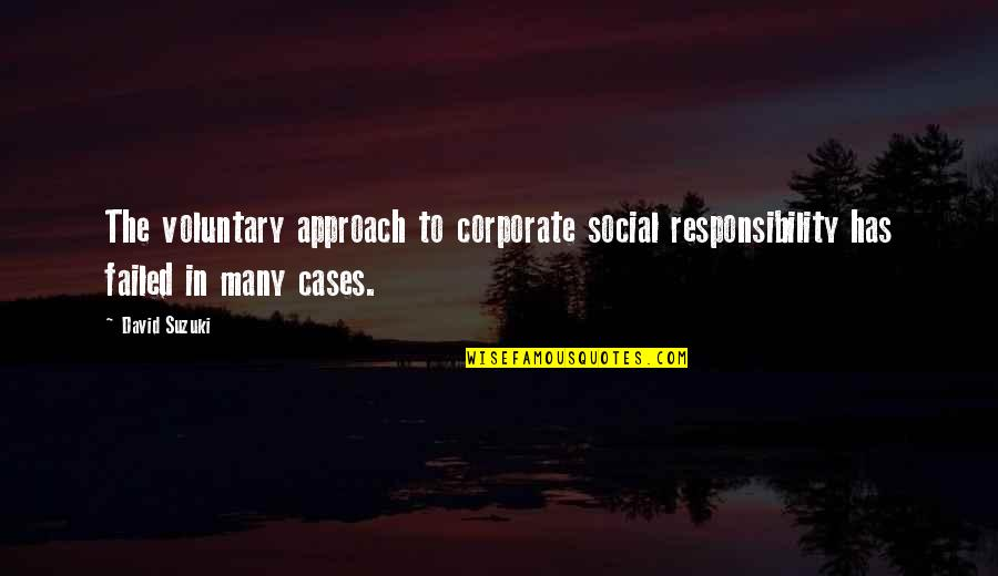 Jonathan Ogden Quotes By David Suzuki: The voluntary approach to corporate social responsibility has