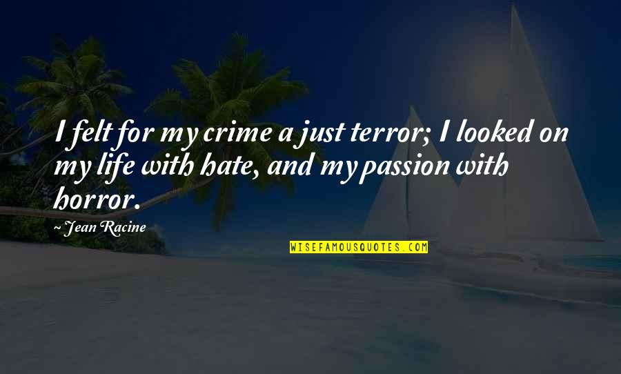Jonathan Ogden Quotes By Jean Racine: I felt for my crime a just terror;