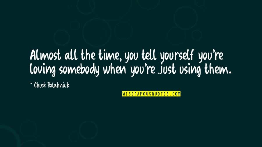 Jonathon Welch Quotes By Chuck Palahniuk: Almost all the time, you tell yourself you're