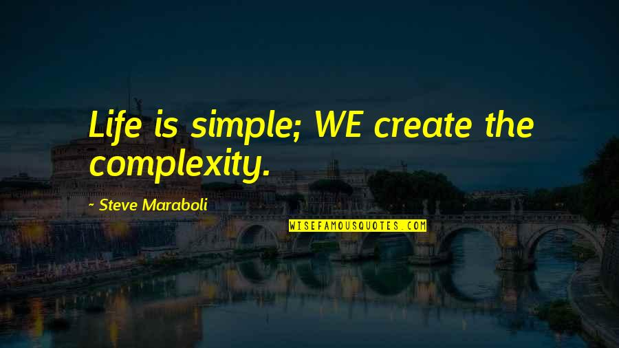 Jonathon Welch Quotes By Steve Maraboli: Life is simple; WE create the complexity.