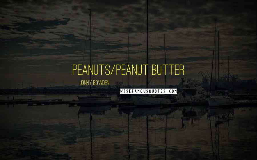 Jonny Bowden quotes: Peanuts/Peanut Butter