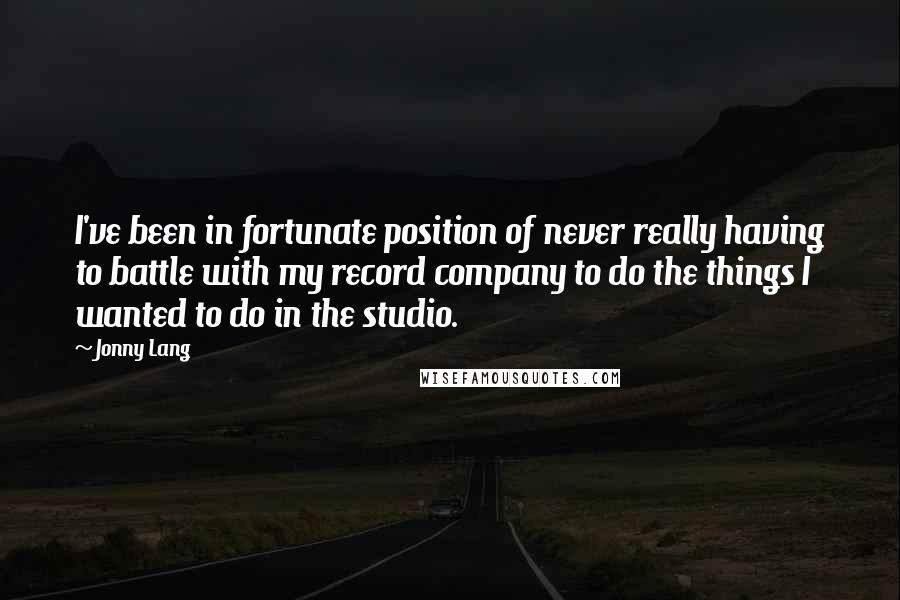 Jonny Lang quotes: I've been in fortunate position of never really having to battle with my record company to do the things I wanted to do in the studio.