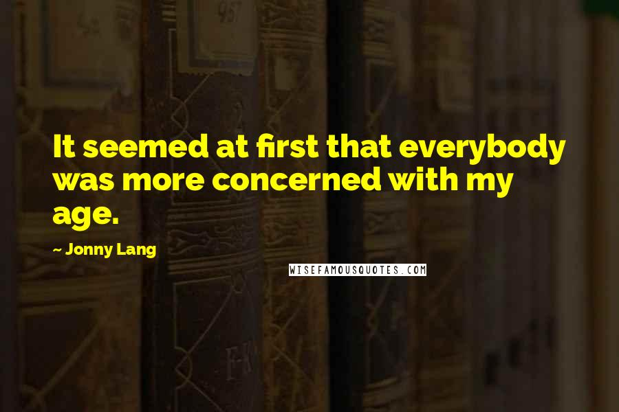 Jonny Lang quotes: It seemed at first that everybody was more concerned with my age.