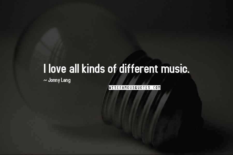Jonny Lang quotes: I love all kinds of different music.