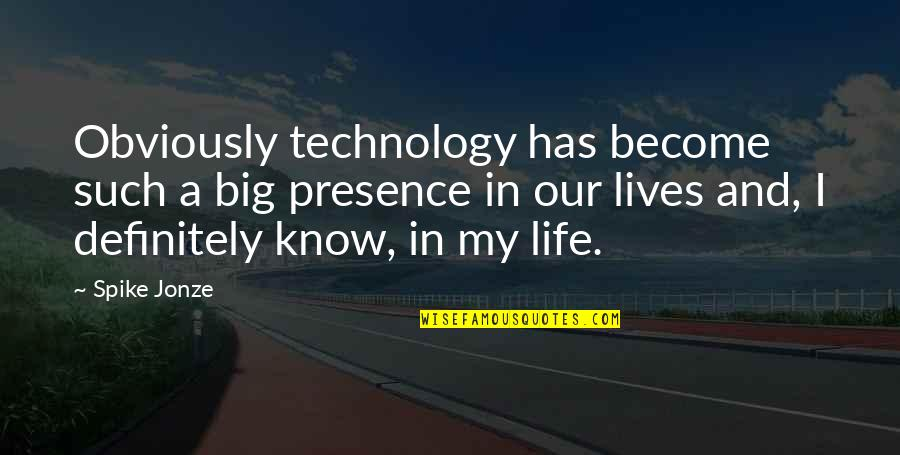 Jonze Quotes By Spike Jonze: Obviously technology has become such a big presence
