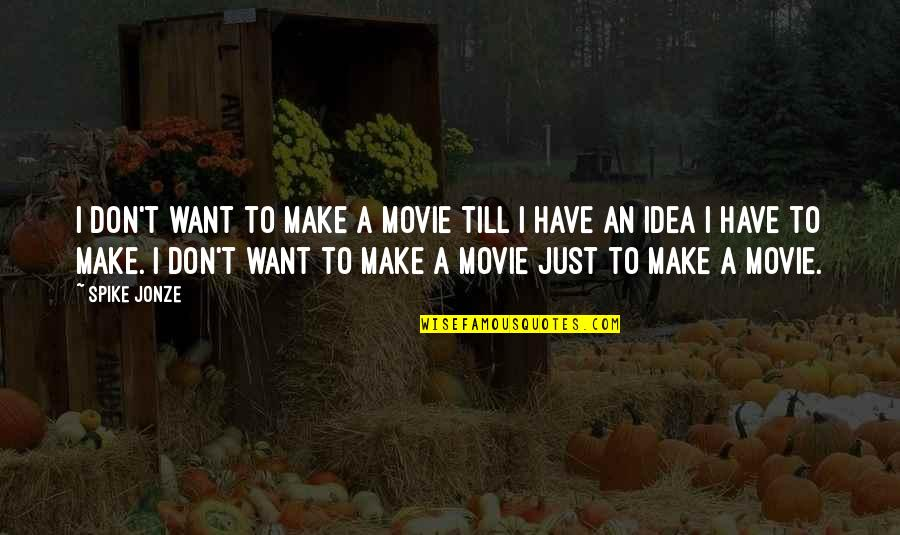 Jonze Quotes By Spike Jonze: I don't want to make a movie till