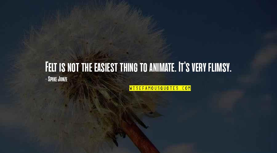 Jonze Quotes By Spike Jonze: Felt is not the easiest thing to animate.