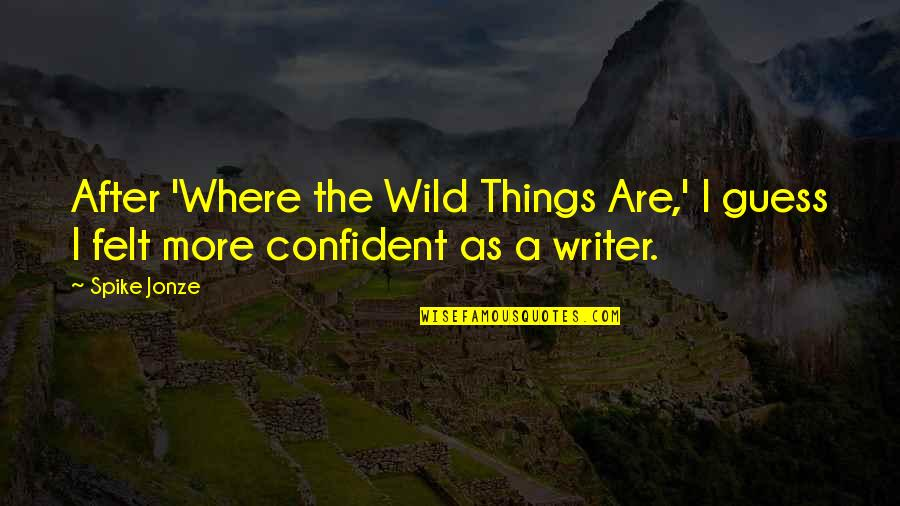 Jonze Quotes By Spike Jonze: After 'Where the Wild Things Are,' I guess