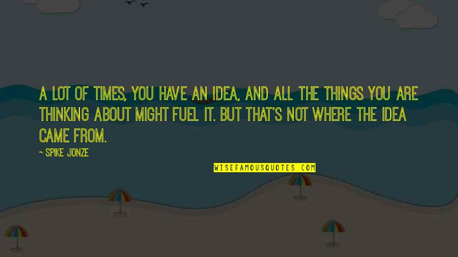 Jonze Quotes By Spike Jonze: A lot of times, you have an idea,