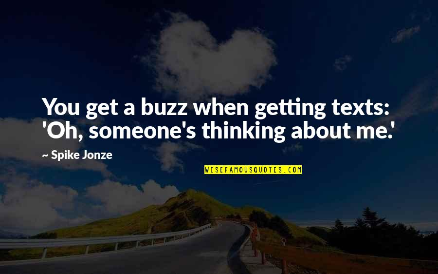 Jonze Quotes By Spike Jonze: You get a buzz when getting texts: 'Oh,