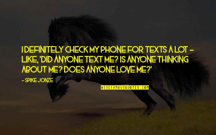 Jonze Quotes By Spike Jonze: I definitely check my phone for texts a