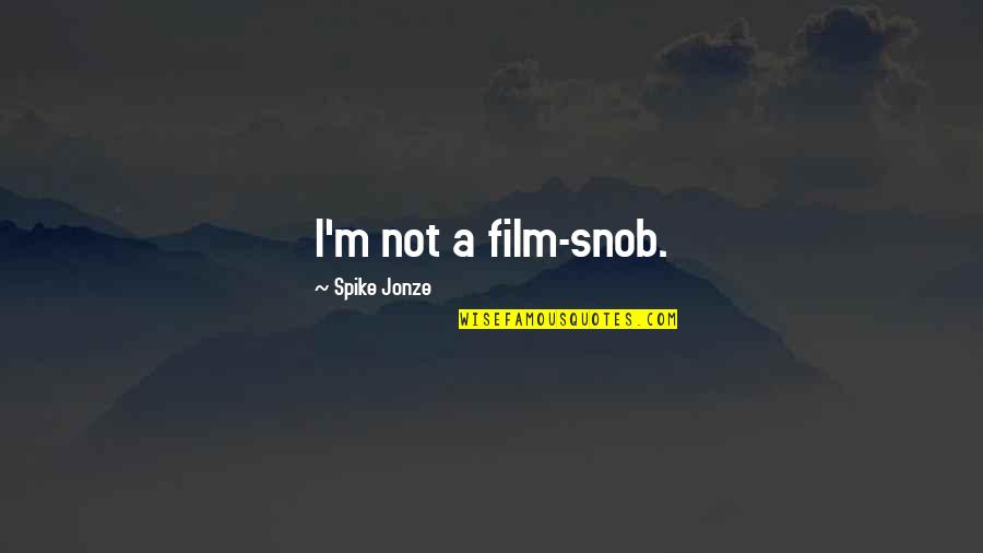 Jonze Quotes By Spike Jonze: I'm not a film-snob.