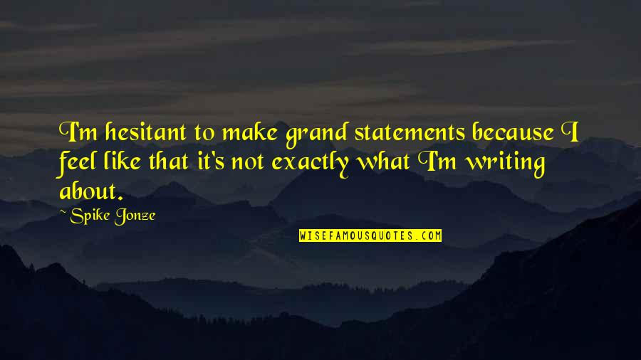 Jonze Quotes By Spike Jonze: I'm hesitant to make grand statements because I