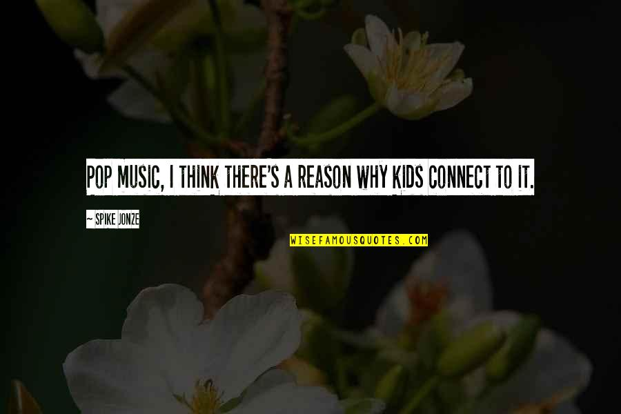 Jonze Quotes By Spike Jonze: Pop music, I think there's a reason why