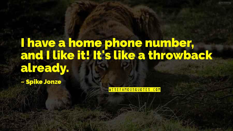 Jonze Quotes By Spike Jonze: I have a home phone number, and I