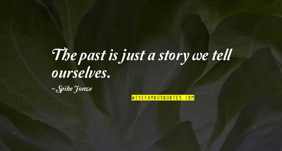Jonze Quotes By Spike Jonze: The past is just a story we tell