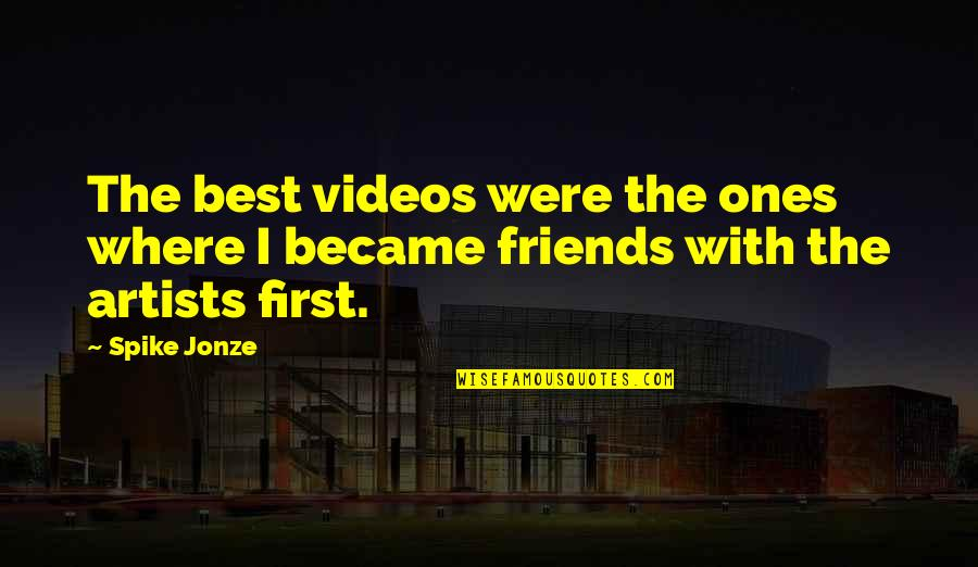 Jonze Quotes By Spike Jonze: The best videos were the ones where I