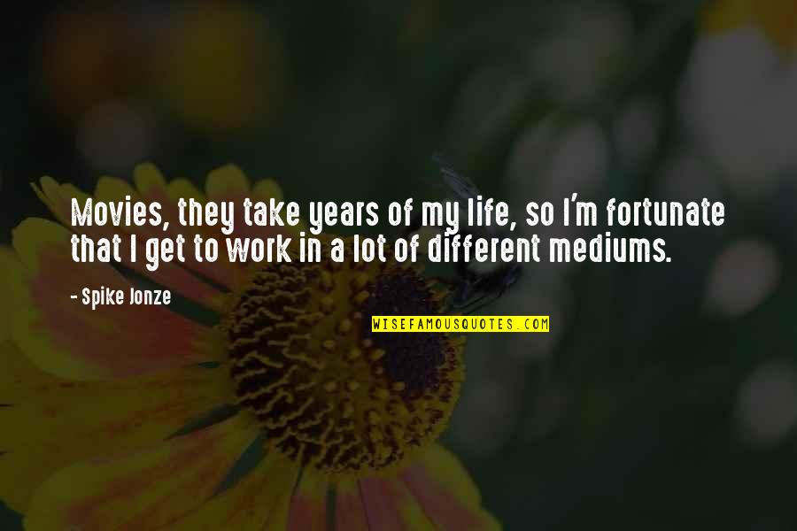 Jonze Quotes By Spike Jonze: Movies, they take years of my life, so
