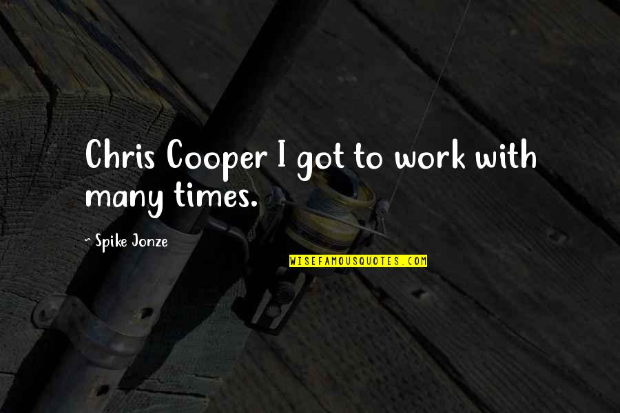 Jonze Quotes By Spike Jonze: Chris Cooper I got to work with many