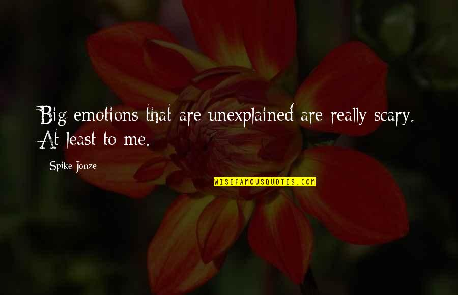 Jonze Quotes By Spike Jonze: Big emotions that are unexplained are really scary.