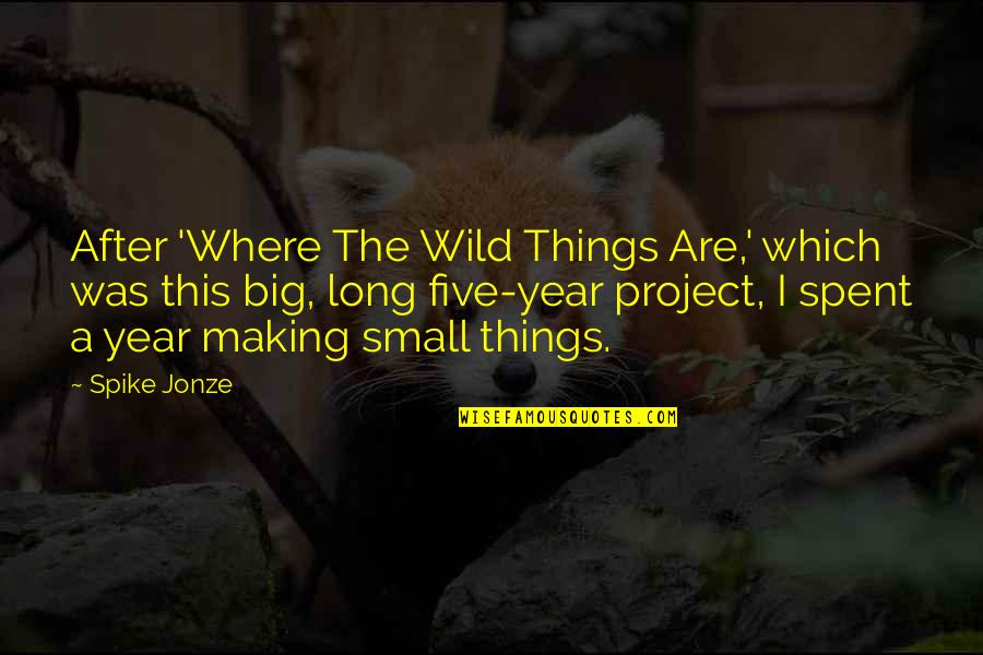 Jonze Quotes By Spike Jonze: After 'Where The Wild Things Are,' which was