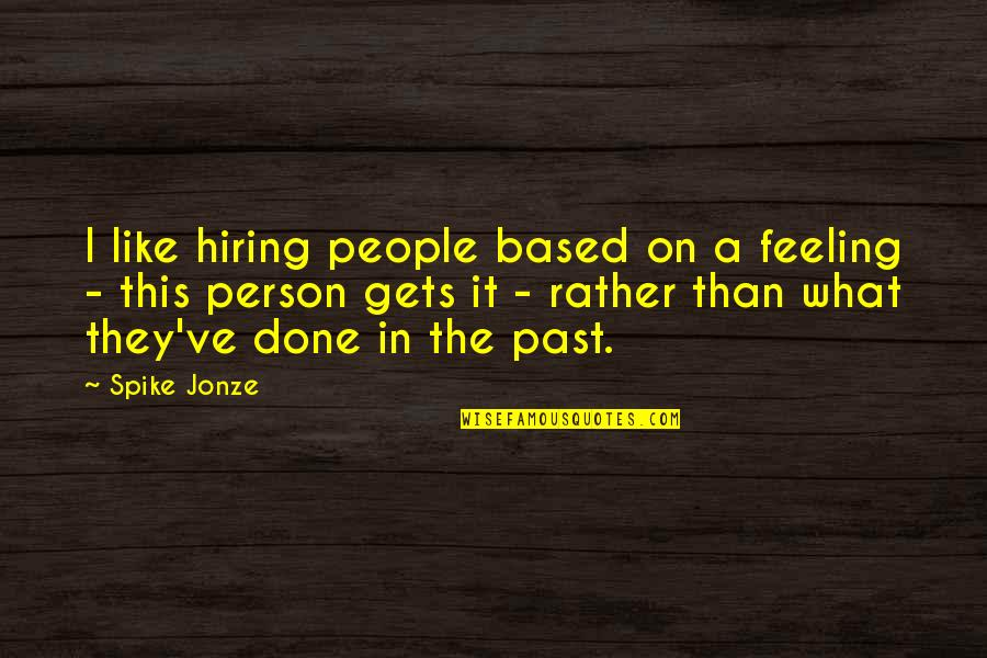 Jonze Quotes By Spike Jonze: I like hiring people based on a feeling