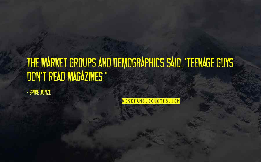 Jonze Quotes By Spike Jonze: The market groups and demographics said, 'Teenage guys