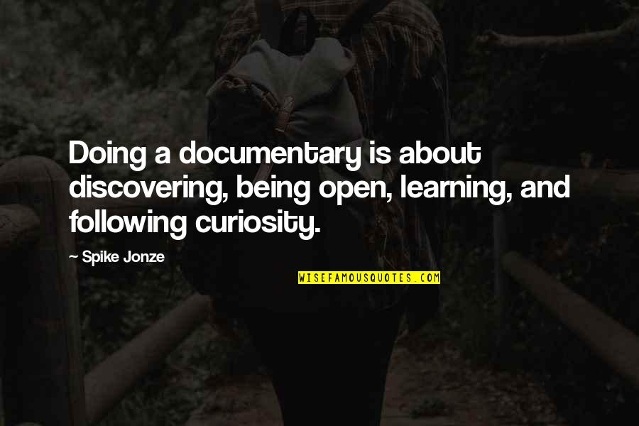Jonze Quotes By Spike Jonze: Doing a documentary is about discovering, being open,