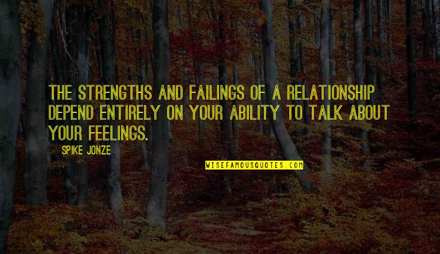 Jonze Quotes By Spike Jonze: The strengths and failings of a relationship depend