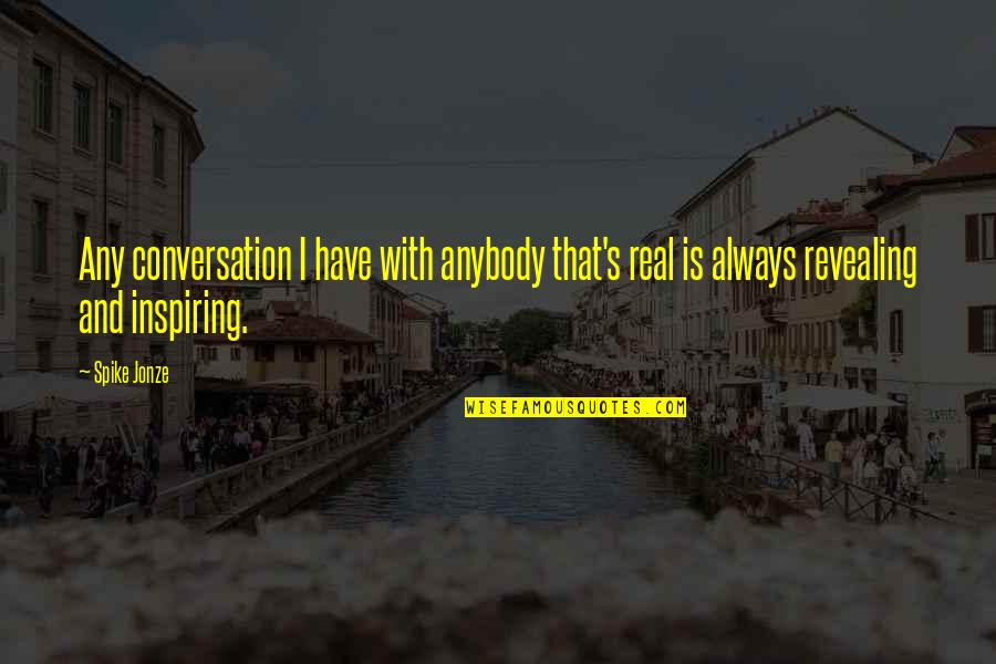 Jonze Quotes By Spike Jonze: Any conversation I have with anybody that's real