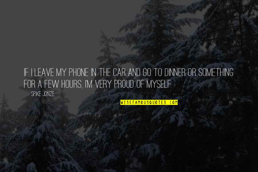 Jonze Quotes By Spike Jonze: If I leave my phone in the car