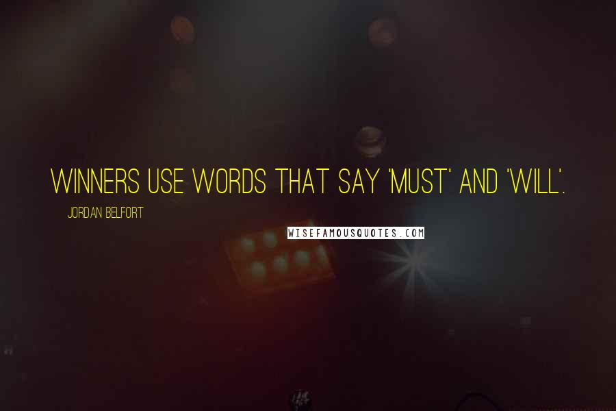 Jordan Belfort quotes: Winners use words that say 'must' and 'will'.