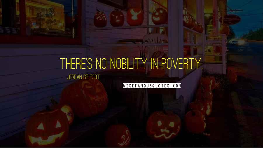 Jordan Belfort quotes: There's no nobility in poverty.