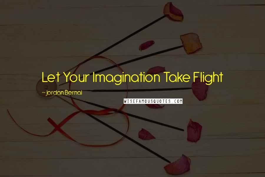 Jordan Bernal quotes: Let Your Imagination Take Flight