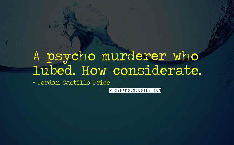 Jordan Castillo Price quotes: A psycho murderer who lubed. How considerate.