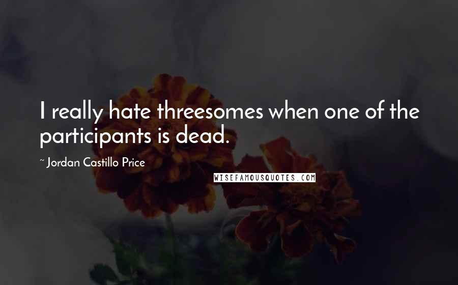 Jordan Castillo Price quotes: I really hate threesomes when one of the participants is dead.