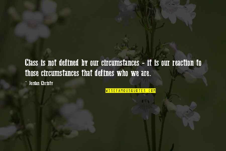Jordan Christy Quotes By Jordan Christy: Class is not defined by our circumstances -