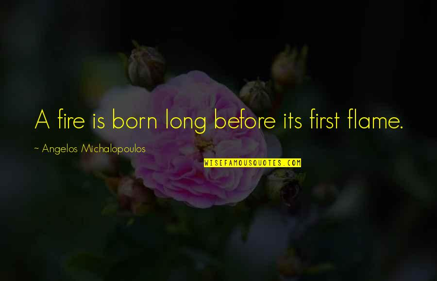Jordan Sarah Weather Quotes By Angelos Michalopoulos: A fire is born long before its first