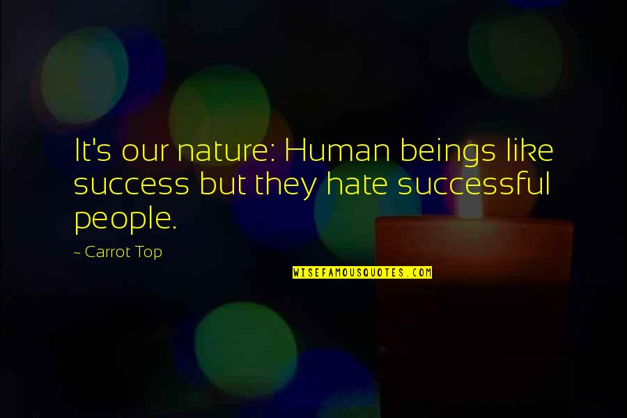 Jordan Sarah Weather Quotes By Carrot Top: It's our nature: Human beings like success but