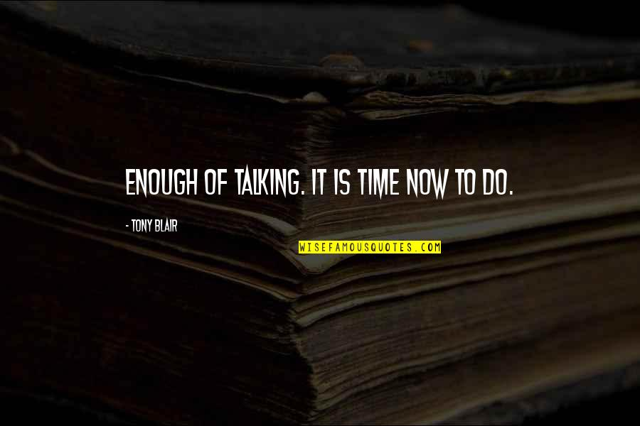 Jordan Sarah Weather Quotes By Tony Blair: Enough of talking. It is time now to